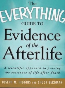 book_the-everything-guide-to-evidence-of-the-afterlife-by-joseph-m-higgins-and-chuck-bergman